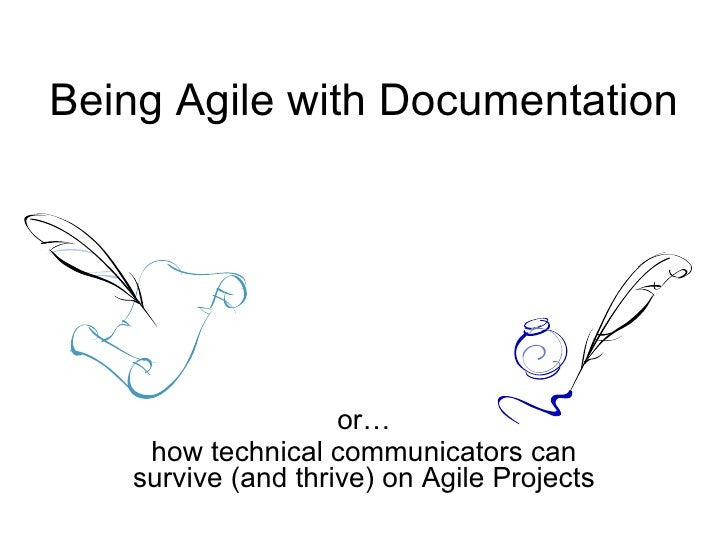 Being Agile with Documentation or… how technical communicators can survive (and thrive) on Agile Projects