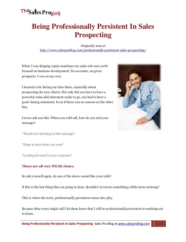Being Professionally Persistent In Sales Prospecting Originally seen at http://www.salesproblog.com/professionally-persist...