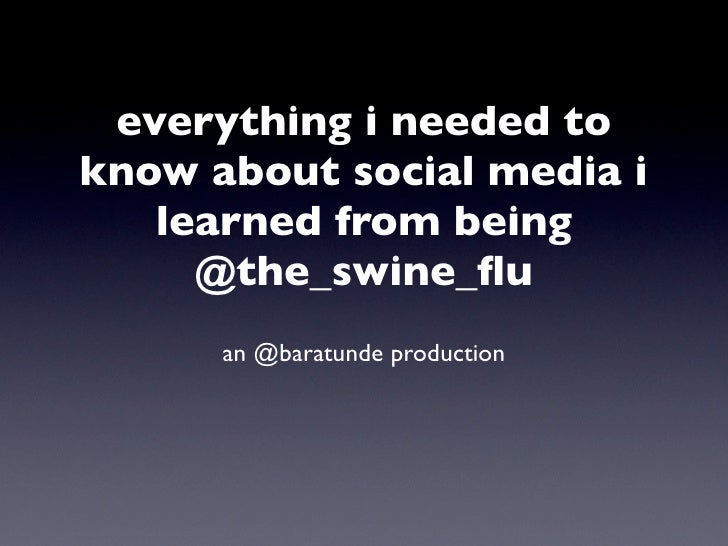 everything i needed to know about social media i    learned from being      @the_swine_flu       an @baratunde production
