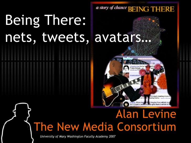 Being There: nets, tweets, avatars… Alan Levine The New Media Consortium