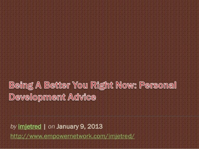Being a better you right now personal development advice