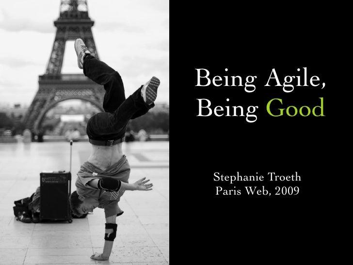 Being Agile, Being Good   Stephanie Troeth  Paris Web, 2009
