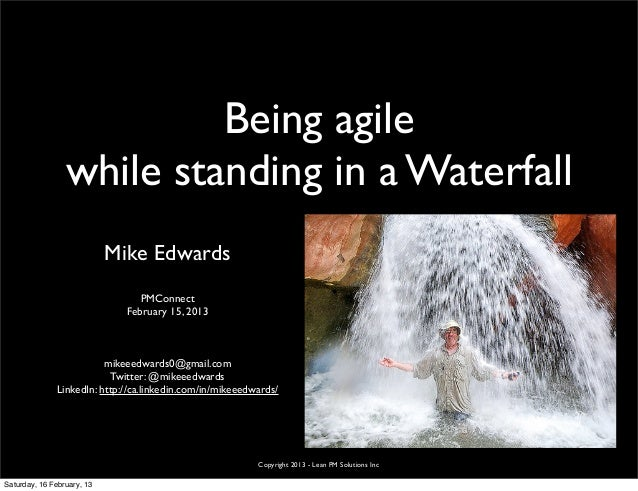 Being agile                 while standing in a Waterfall                            Mike Edwards                         ...