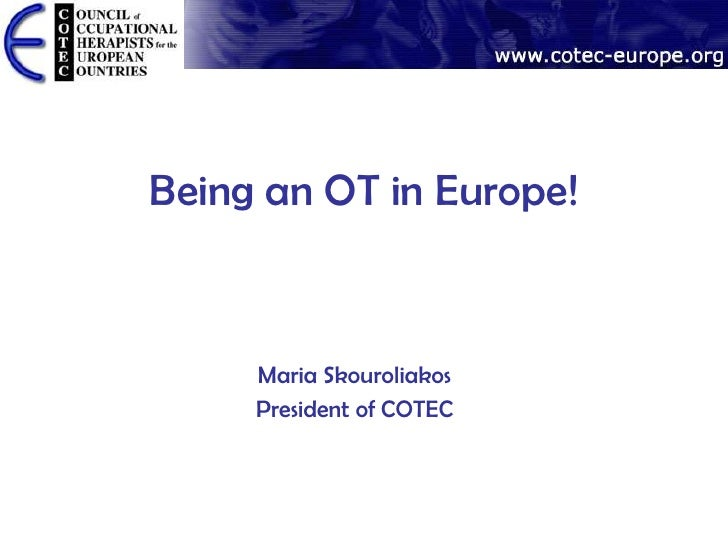 Being an OT in Europe!     Maria Skouroliakos     President of COTEC