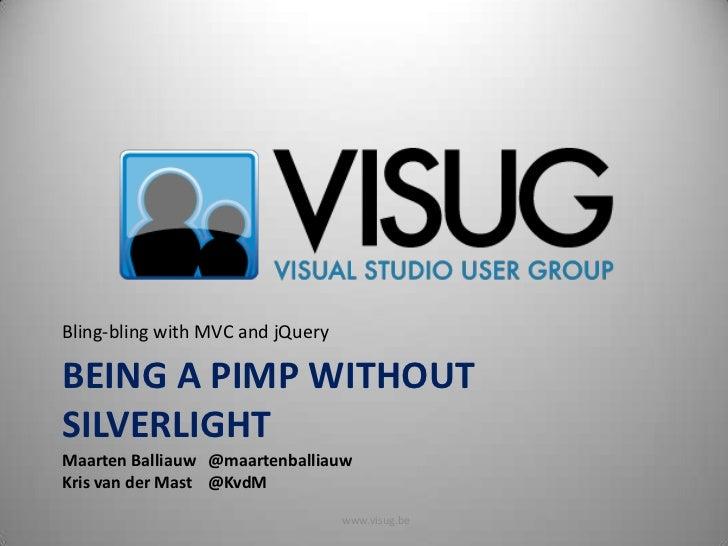 Bling-bling with MVC and jQuery<br />Being a pimp without Silverlight<br />Maarten Balliauw@maartenballiauw<br />Kris van...