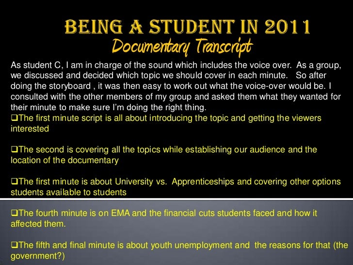Documentary TranscriptAs student C, I am in charge of the sound which includes the voice over. As a group,we discussed and...