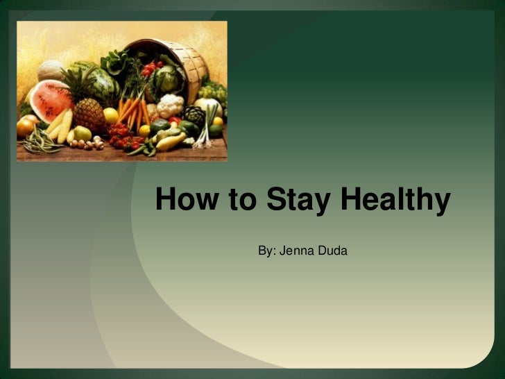 How to Stay Healthy<br />By: Jenna Duda<br />