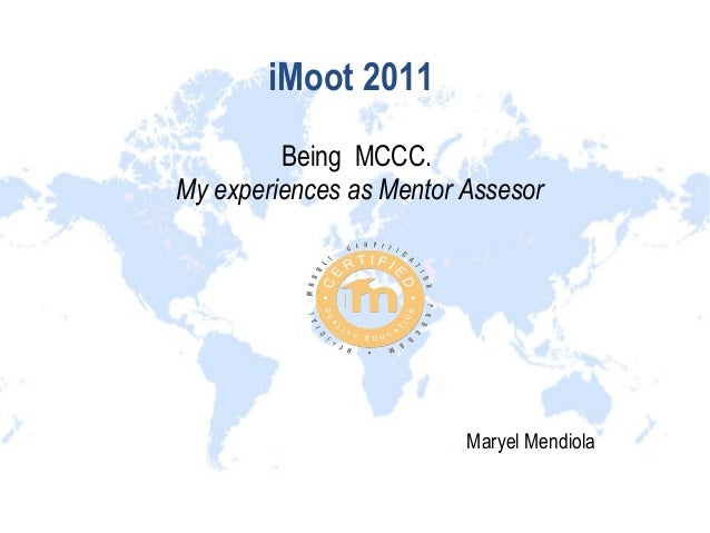 iMoot 2011Being MCCC.My experiences as Mentor AssesorMaryel Mendiola