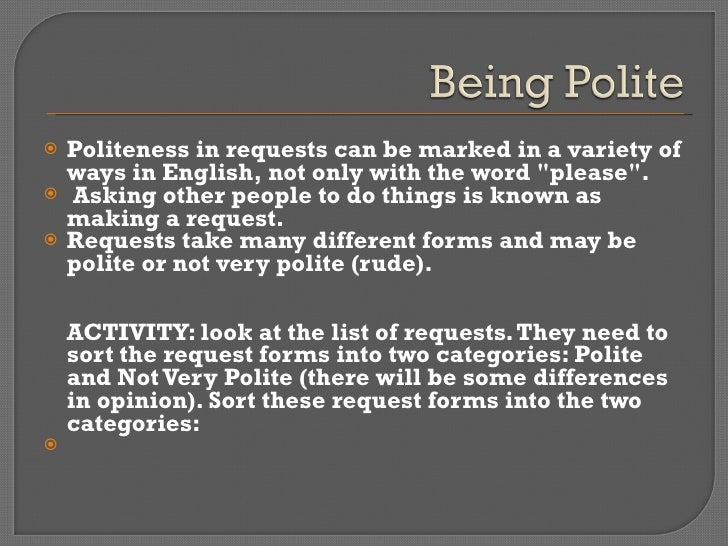 polite in english Would you like to learn why it is polite to use would in english in this lesson for advanced students, you will see how using the past tense of will in a question.