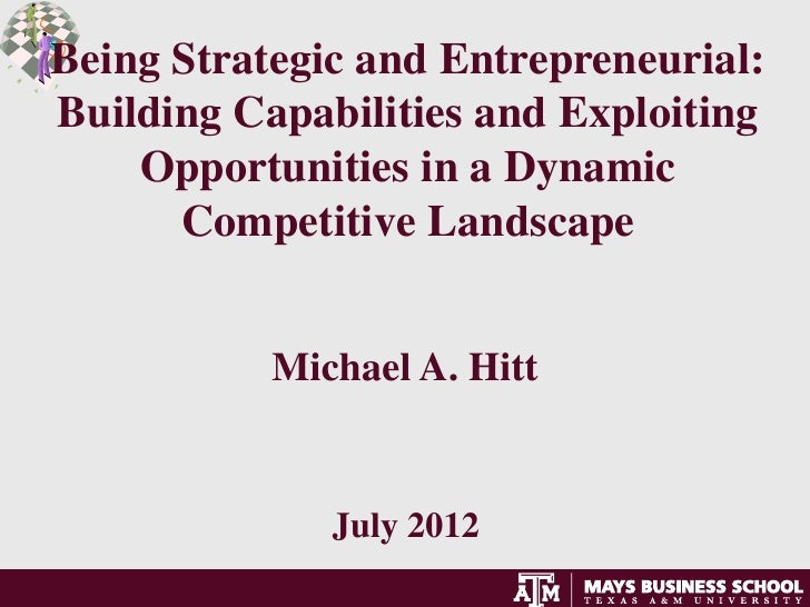 Being Strategic and Entrepreneurial:Building Capabilities and Exploiting    Opportunities in a Dynamic      Competitive La...