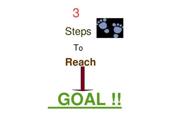 What are some steps to achieve a goal?