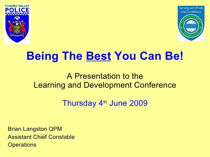 Being The  Best  You Can Be! A Presentation to the Learning and Development Conference Thursday 4 th  June 2009 Brian Lang...