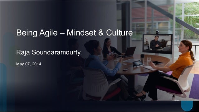 1 Being Agile – Mindset & Culture Raja Soundaramourty May 07, 2014