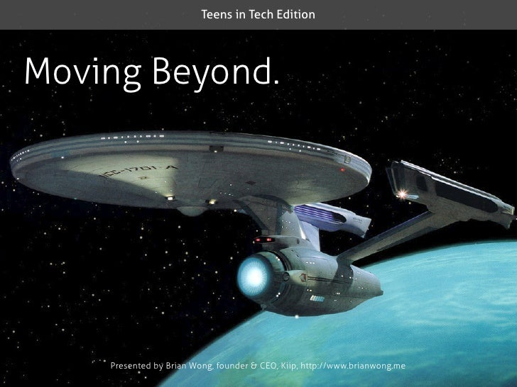 Teens in Tech Edition     Moving Beyond.         Presented by Brian Wong, founder & CEO, Kiip, http://www.brianwong.me