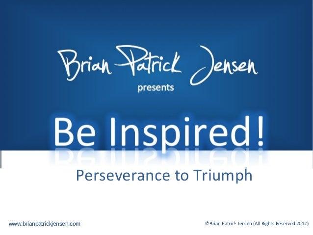 Brian         presents                 PatrickPerseverance to Triumphwww.brianpatrickjensen.com                ©Brian Patr...