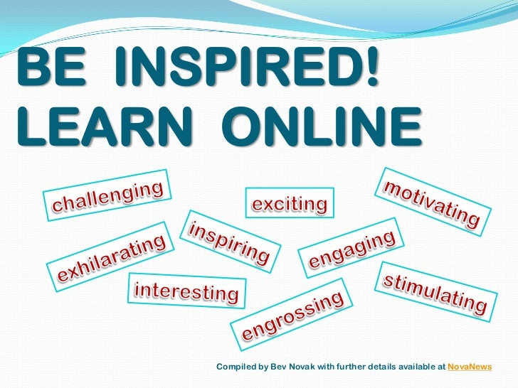 BE  INSPIRED! LEARN  ONLINE<br />challenging<br />motivating<br />exciting<br />inspiring<br />engaging<br />exhilarating<...