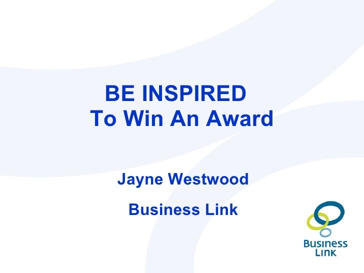 BE INSPIRED  To Win An Award Jayne Westwood Business Link