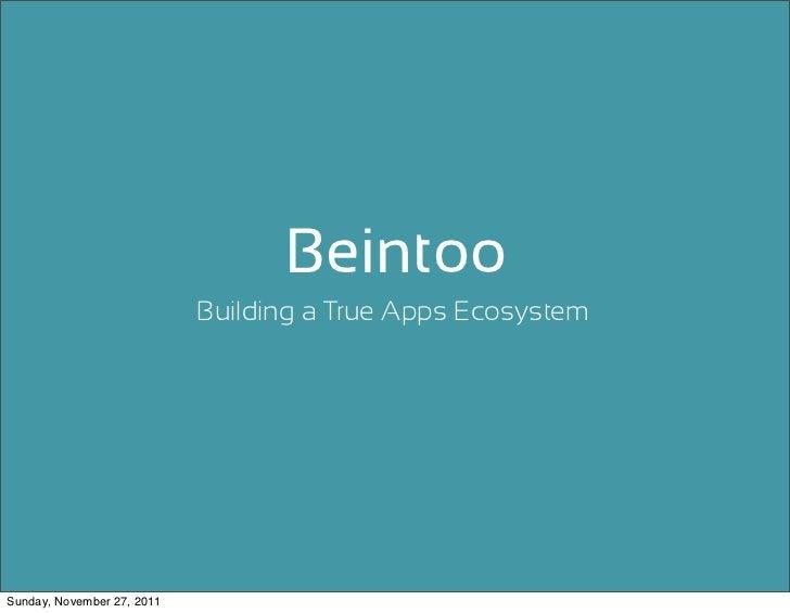 Beintoo                            Building a True Apps EcosystemSunday, November 27, 2011