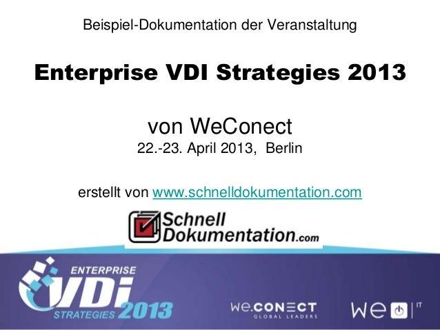 Beispiel-Dokumentation der Veranstaltung Enterprise VDI Strategies 2013 von WeConect 22.-23. April 2013, Berlin erstellt v...