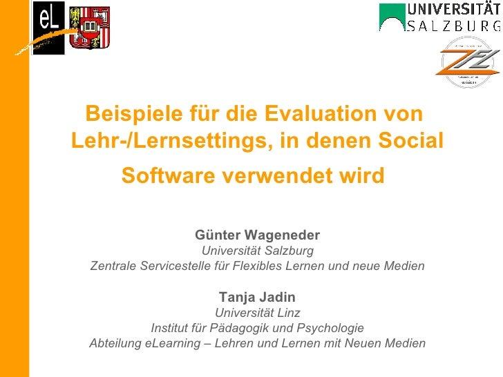 Beispiele für die Evaluation von  Lehr-/Lernsettings, in denen Social Software verwendet wird   Günter Wageneder Universit...