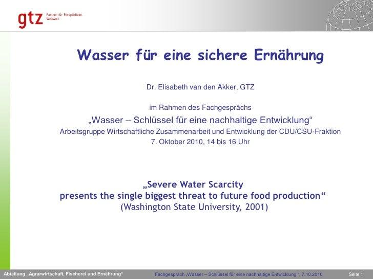Wasser für eine sichere Ernährung                                                         Dr. Elisabeth van den Akker, GTZ...
