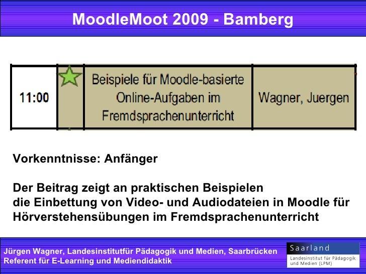 MoodleMoot 2009 - Bamberg Jürgen Wagner, Landesinstitutfür Pädagogik und Medien, Saarbrücken Referent für E-Learning und M...