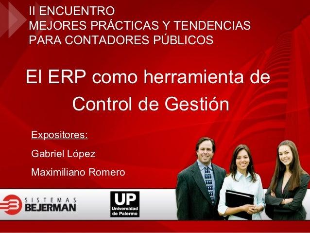 II ENCUENTROMEJORES PRÁCTICAS Y TENDENCIASPARA CONTADORES PÚBLICOSEl ERP como herramienta de     Control de GestiónExposit...