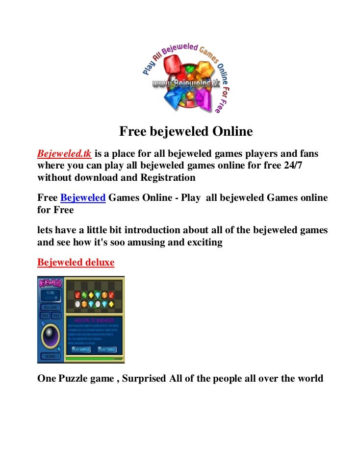 Free bejeweled OnlineBejeweled.tk is a place for all bejeweled games players and fanswhere you can play all bejeweled game...