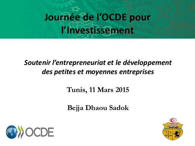 Journée de l'OCDE pour l'Investissement Soutenir l'entrepreneuriat et le développement des petites et moyennes entreprises...