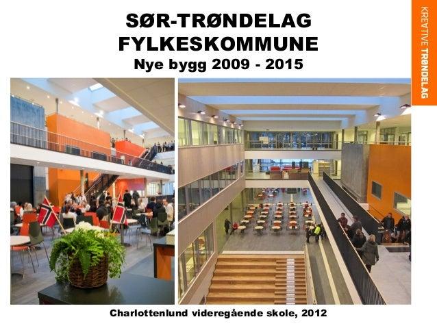 SØR-TRØNDELAG FYLKESKOMMUNE Nye bygg 2009 - 2015  Charlottenlund videregående skole, 2012