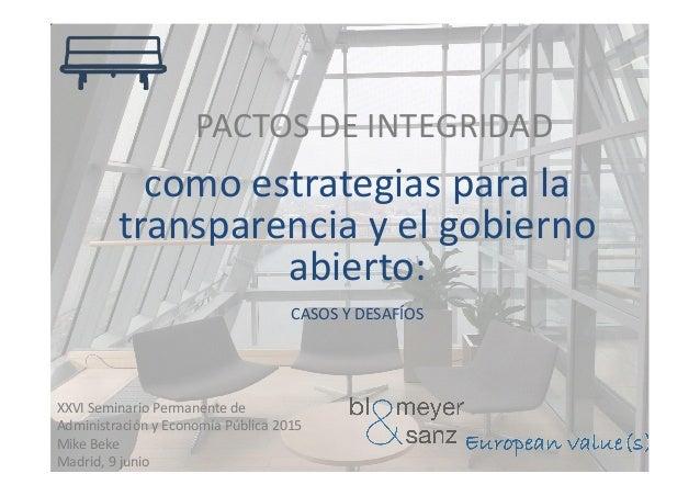 PACTOS DE INTEGRIDAD como estrategias para la transparencia y el gobierno abierto: CASOS Y DESAFÍOS XXVI Seminario Permane...