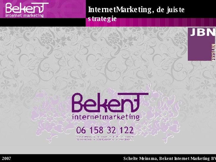 Schelte Meinsma, Bekent Internet Marketing BV 2007 InternetMarketing,   de juiste strategie
