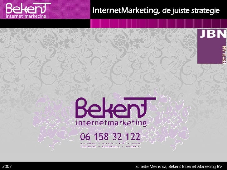 Schelte Meinsma, Bekent Internet Marketing BV 2007 InternetMarketing,   de juiste strategie