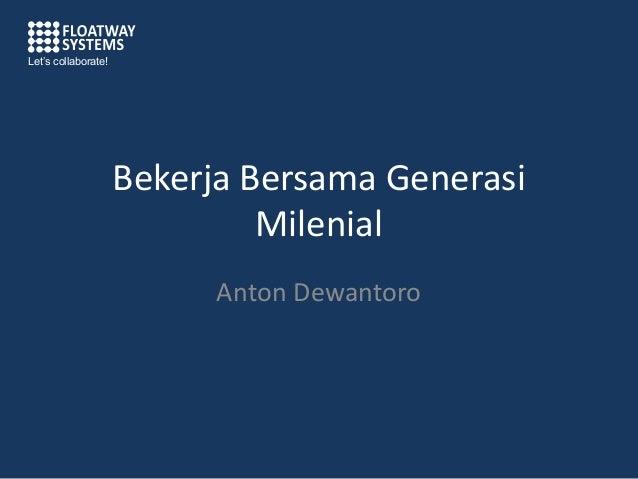 Bekerja Bersama GenerasiMilenialAnton DewantoroLet's collaborate!