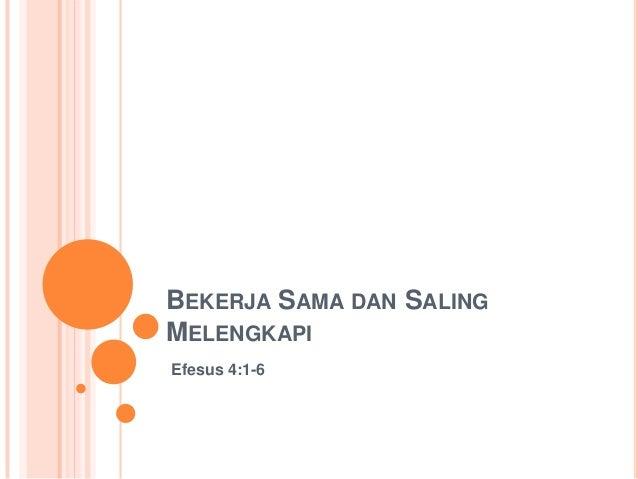 BEKERJA SAMA DAN SALING MELENGKAPI Efesus 4:1-6
