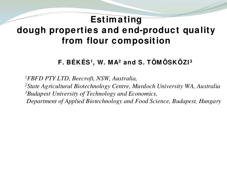Estimatingdough properties and end-product quality        from flour composition             F. BÉKÉS1, W. MA2 and S. TÖMÖ...