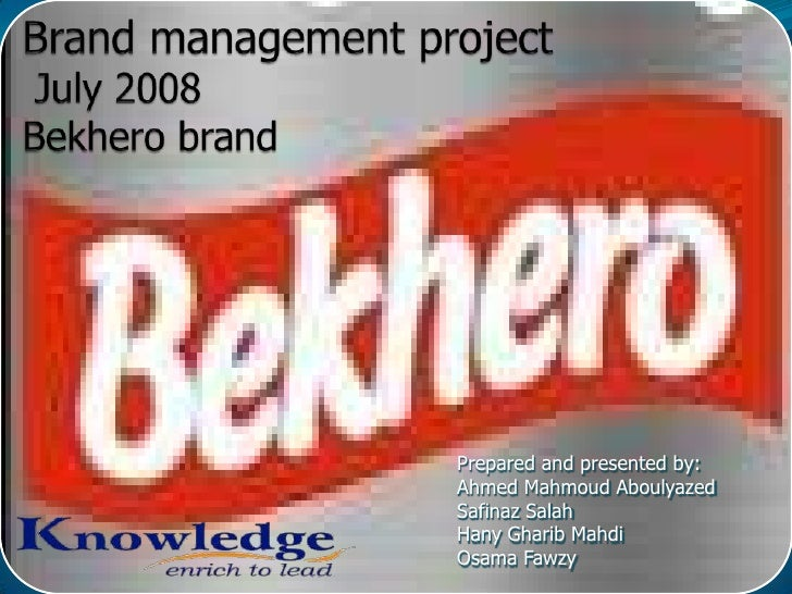 Brand management project July 2008 Bekhero brand <br />Prepared and presented by: <br />Ahmed Mahmoud Aboulyazed<br />Safi...