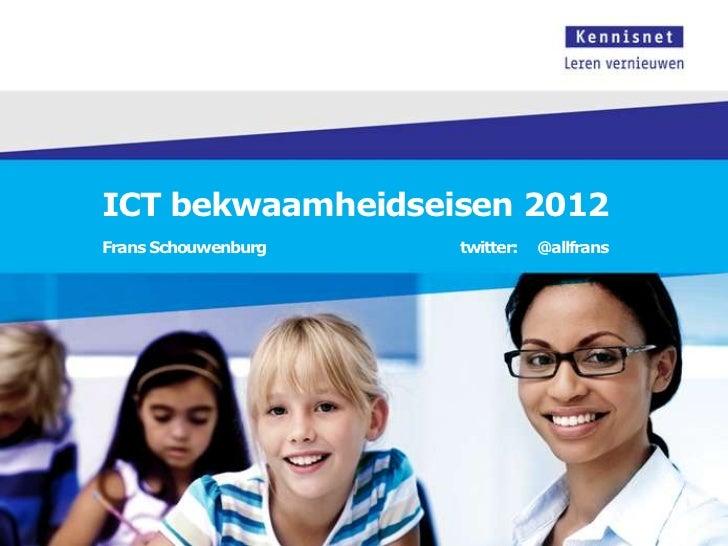 ICT bekwaamheidseisen 2012Frans Schouwenburg   twitter:   @allfrans