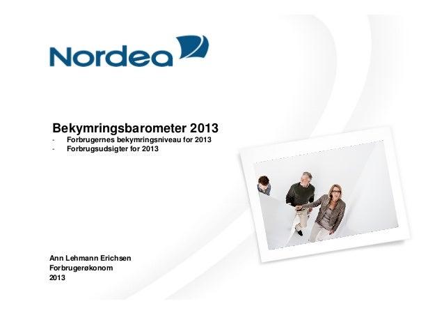 Bekymringsbarometer 2013-   Forbrugernes bekymringsniveau for 2013-   Forbrugsudsigter for 2013Ann Lehmann ErichsenForbrug...