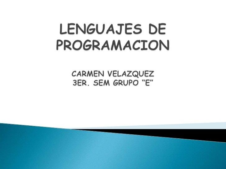 """LENGUAJES DE PROGRAMACIONCARMEN VELAZQUEZ3ER. SEM GRUPO """"E""""<br />"""