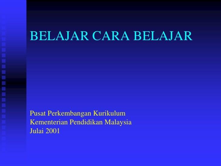 BELAJAR CARA BELAJARPusat Perkembangan KurikulumKementerian Pendidikan MalaysiaJulai 2001