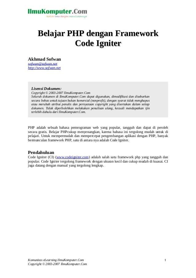 Belajar PHP dengan Framework Code Igniter Akhmad Sofwan sofwan@sofwan.net http://www.sofwan.net  Lisensi Dokumen: Copyrigh...