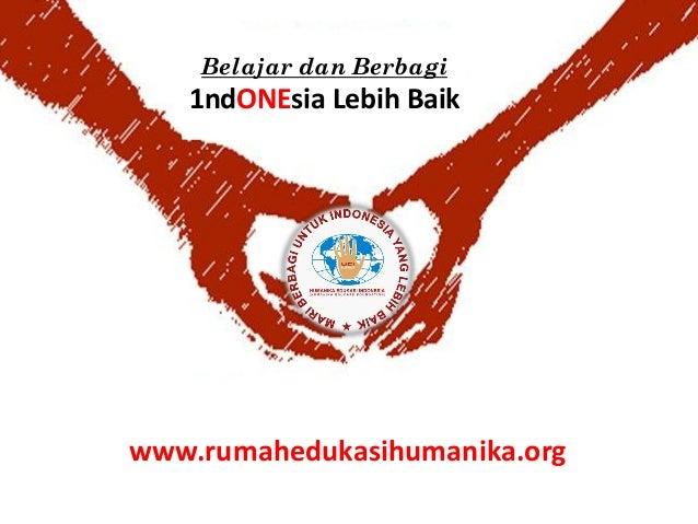 Belajar dan Berbagi   1ndONEsia Lebih Baikwww.rumahedukasihumanika.org