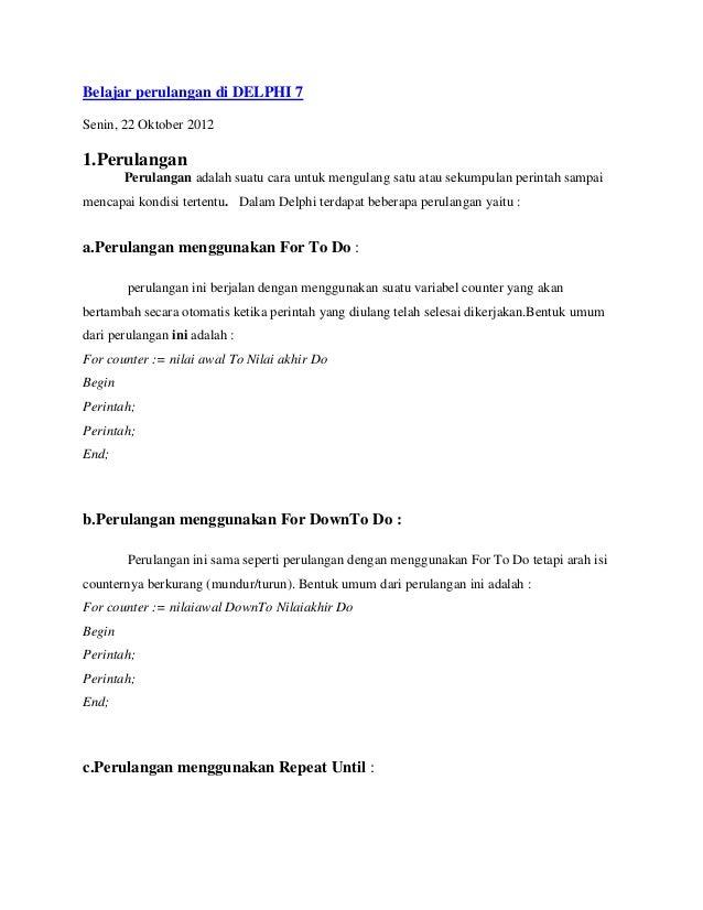 Belajar perulangan di DELPHI 7Senin, 22 Oktober 20121.Perulangan        Perulangan adalah suatu cara untuk mengulang satu ...