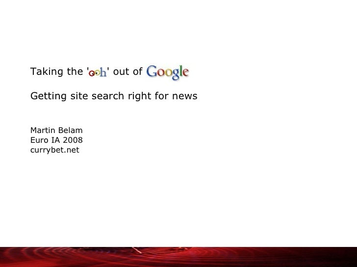 """""""Taking the 'Ooh' out of Google - Getting site search right for news"""""""