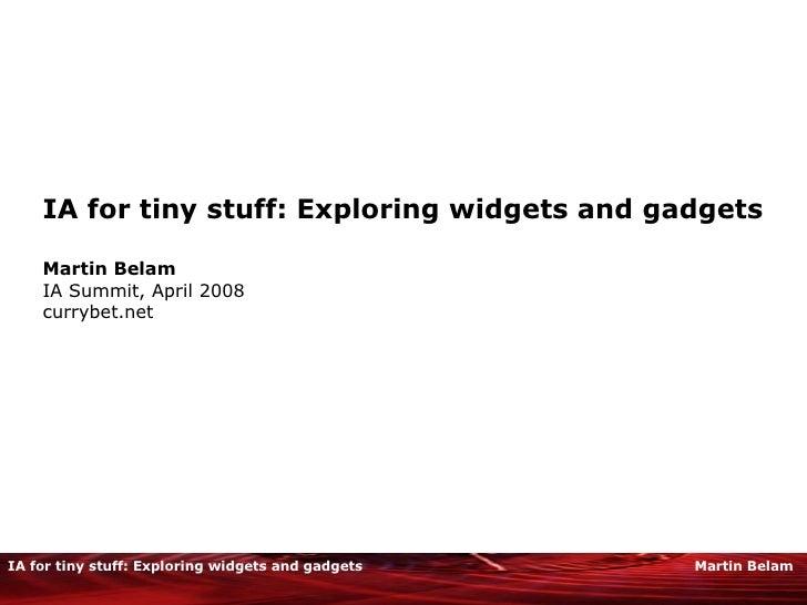 IA for tiny stuff: Exploring widgets and gadgets Martin Belam IA Summit, April 2008 currybet.net