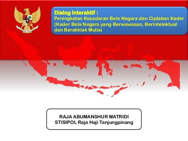 Dialog Interaktif : Peningkatan Kesadaran Bela Negara dan Ciptakan Kader (Kader Bela Negara yang Berwawasan, Berintelektua...