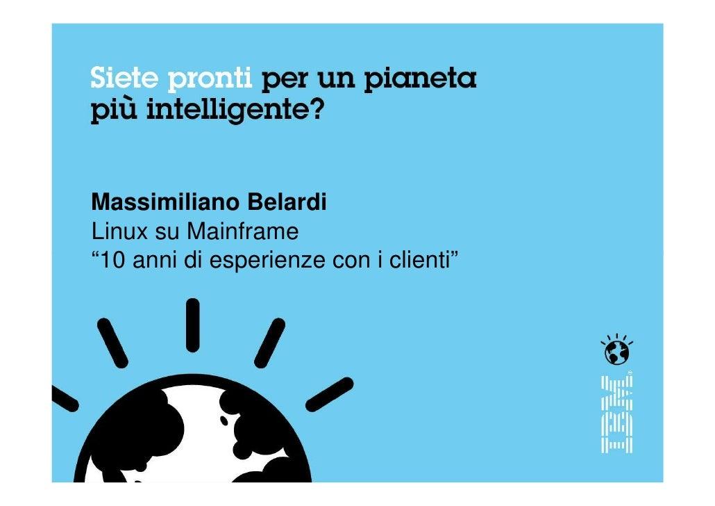 """Massimiliano BelardiLinux su Mainframe""""10 anni di esperienze con i clienti"""""""