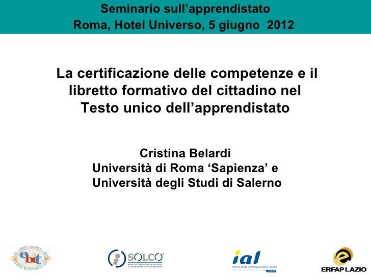 Seminario sull'apprendistato  Roma, Hotel Universo, 5 giugno 2012La certificazione delle competenze e il libretto formativ...