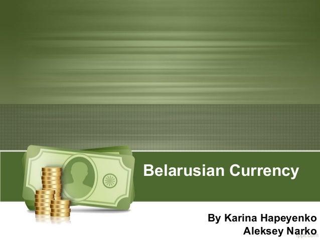 Belarusian Currency By Karina Hapeyenko Aleksey Narko